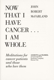 Cover of: Now that I have cancer-- I am whole | John Robert McFarland