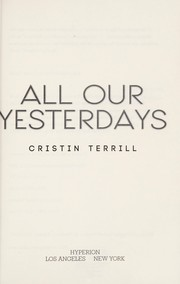 Cover of: All our yesterdays | Cristin Terrill