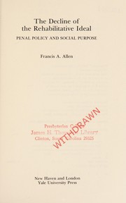 Cover of: The decline of the rehabilitative ideal | Francis A. Allen
