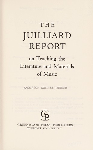 The Juilliard report on teaching the literature and materials of music by Juilliard School of Music (New York, N.Y.)