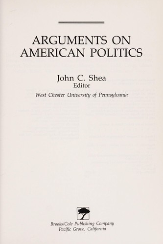 Arguments on American politics by John C. Shea, editor.