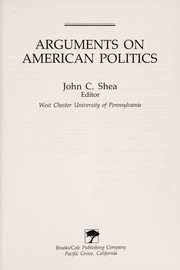 Cover of: Arguments on American politics | John C. Shea, editor.