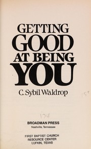 Cover of: Getting good at being you | C. Sybil Waldrop