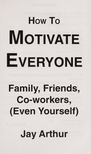 Cover of: How to motivate everyone | Jay Arthur