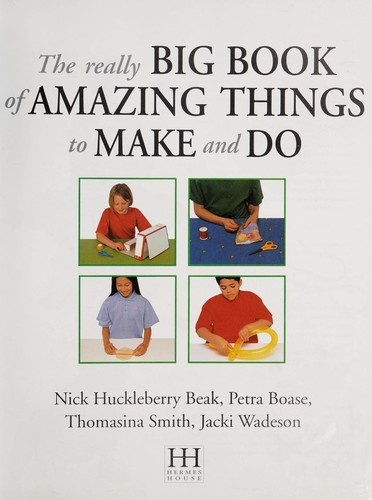 The Really Big Book of Amazing Things to Make and Do by Arness Lorenz, Nick Huckleberry Beak
