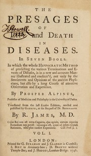 Cover of: The presages of life and death in diseases. In seven books. In which the whole Hippocratic method of predicting the various terminations and events of diseases, is in a new and accurate manner illustrated and confirm