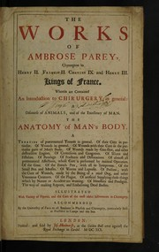 Cover of: The works of Ambrose Parey, chyrurgeon to Henry II. Francis II. Charles IX. and Henry III. Kings of France | Ambroise ParГ©
