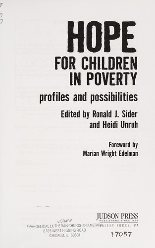 Hope for children in poverty by edited by Ron Sider and Heidi Rolland Unruh ; foreword by Marion Wright Edelman.