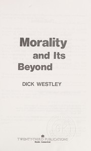 Cover of: Morality and its beyond | Dick Westley