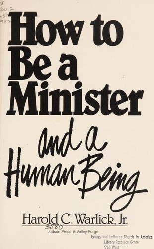 How to be a minister and a human being by Harold C. Warlick