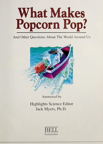 What makes popcorn pop? by Jack Myers