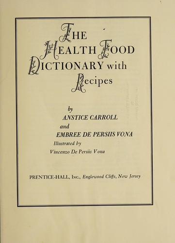 The health food dictionary with recipes by Anstice Carroll