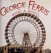 Cover of: George Ferris, what a wheel! | Barbara Lowell