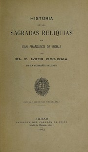 Cover of: Historia de las Sagradas Reliquias de San Francisco de Borja