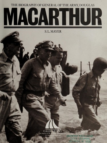 The Biography of General of the Army, Douglas Macarthur by S. L. Mayer