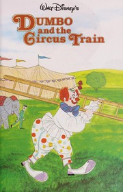 Cover of: Walt Disney Productions presents Dumbo and the circus train. |