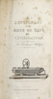 Cover of: A dictionary of the arts of life and civilization | Phillips, Richard Sir
