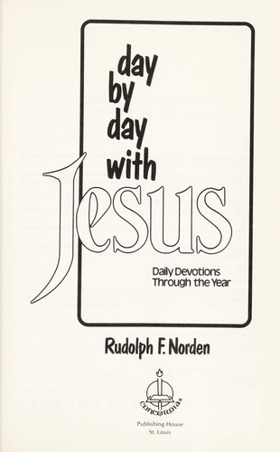 Day by day with Jesus daily devotions through the year by Rudolph F. Norden