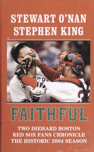 Faithful : two diehard Boston Red Sox fans chronicle the historic 2004 season by