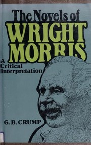 Cover of: The novels of Wright Morris | Gail Bruce Crump