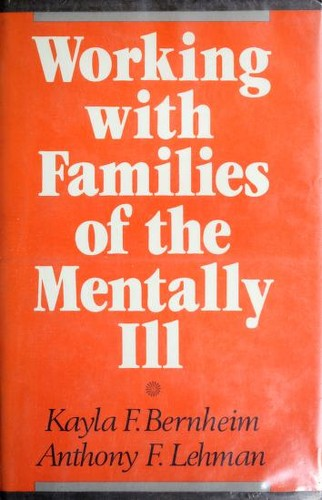 Working with families of the mentally ill by Kayla F. Bernheim