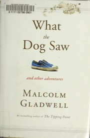 Cover of: What the dog saw and other adventure stories | Malcolm Gladwell