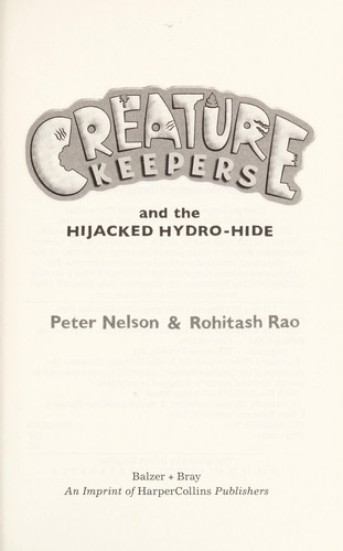 Creature Keepers and the hijacked Hydro-Hide by Nelson, Peter