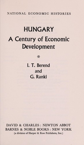 Hungary; a century of economic development by T. Iván Berend