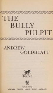 Cover of: The bully pulpit | Andrew Goldblatt