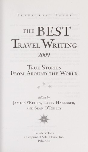 The Best Travel Writing 2009 by O'Reilly, James (EDT)/ Habegger, Larry (EDT)/ O'Reilly, Sean (EDT)