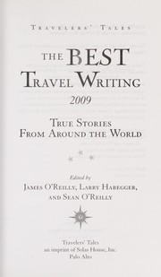 Cover of: The Best Travel Writing 2009 | O'Reilly, James (EDT)/ Habegger, Larry (EDT)/ O'Reilly, Sean (EDT)