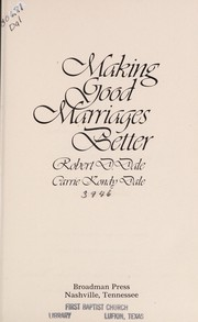 Cover of: Making good marriages better | Robert D. Dale