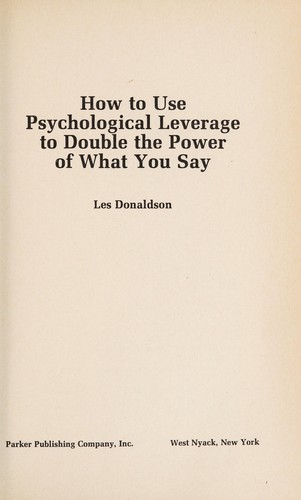 How to use psychological leverage to double the power of what you say by Les Donaldson