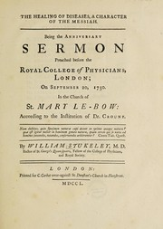 Cover of: The healing of diseases, a character of the Messiah. Being the anniversary sermon preached before the Royal College of Physicians, London; on September 20, 1750