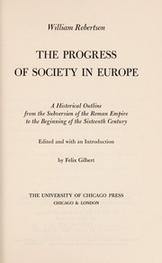 Cover of: The progress of society in Europe: a historical outline from the subversion of the Roman Empire to the beginning of the sixteenth century.