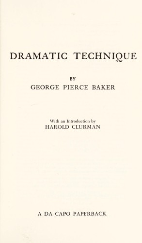 Dramatic technique by George Pierce Baker