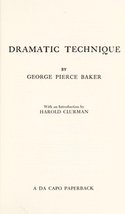 Cover of: Dramatic technique | George Pierce Baker