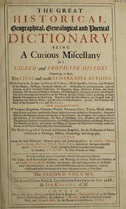 Cover of: The great historical, geographical, genealogical and poetical dictionary; being a curious miscellany of sacred and prophane history. Containing, in short, the lives and most remarkable actions of the patriarchs, judges, and kings of the Jews; of the apostles, fathers, and doctors of the church; of popes, cardinals, bishops, &c. ... Together with the establishment and progress both of religious and military orders, and the lives of their founders. As also, the fabulous history of the heathen gods and heroes. The description of empires, kingdoms, commonwealths, provinces, cities, towns, islands, mountains ... The whole being full of remarks and curious enquiries, for the illustration of several difficulties in theology, history, chronology and geography. Collected from the best historians, chronologers, and lexicographers ... but more especially out of Lewis Morery, D.D. his eighth edition corrected and enlarged by Monsieur Le Clerc; in two volumes in folio. To which are added, by way of supplement, inter-mix'd throughout the alphabet, the lives, most remarkable actions, and writings of several illustrious families of our English, Scotch and Irish nobility, and gentry, and most famous men of all professions, arts and sciences: as also, an exact description of these kingdoms; with the most considerable occurrences that have happened to this present time | Louis Moréri