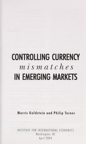 Controlling currency mismatches in emerging economies by Morris Goldstein