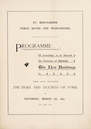 Cover of: Programme of proceedings to be observed at the ceremony of opening the new buildings by their royal highnesses the Duke and Duchess of York, on Saturday, March 6th, 1897, at 3.30 p.m. | St. Marylebone Public Baths and Wash-houses