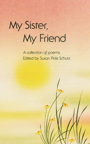 My Sister, My Friend by Susan Polis Schutz