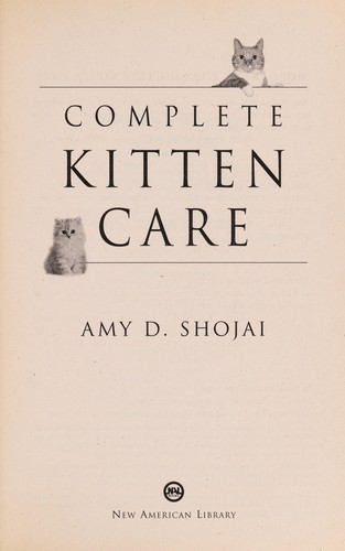 Complete kitten care by Amy Shojai