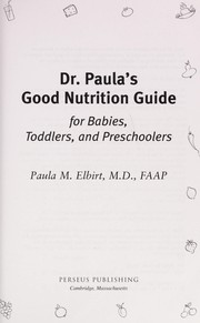 Cover of: Dr. Paula's good nutrition guide for babies, toddlers, and preschoolers | Paula Elbirt-Bender