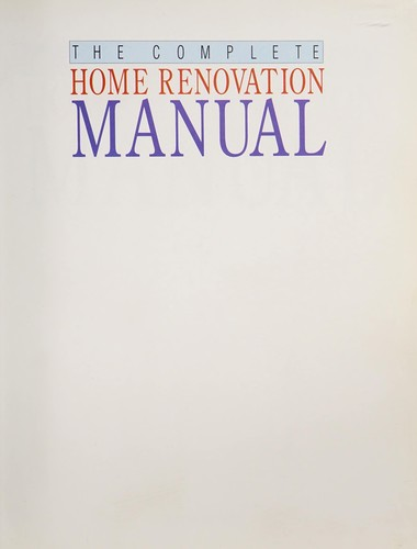 The complete home renovation manual by