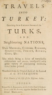 Cover of: Travels into Turkey: containing the most accurate account of the Turks, and neighbouring nations, their manners, customs, religion, superstition, policy, riches, coins, &c. The whole being a series of remarkable observations and events, interspers'd with great variety of entertaining incidents, never before printed
