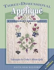 Cover of: Three-Dimensional Applique and Embroidery Embellishment | Anita Shackelford