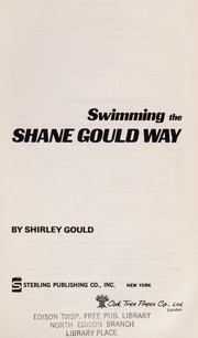 Cover of: Swimming the Shane Gould way. | Shirley Gould