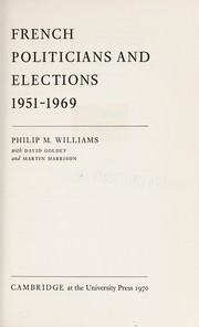 Cover of: French politicians and elections, 1951-1969 | Philip Maynard Williams