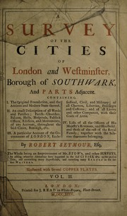 Cover of: A survey of the cities of London and Westminster, borough of Southwark, and parts adjacent ... being an improvement of Mr. Stow's, and other surveys, by adding whatever alterations have happened in the said cities, &c., to the present year ...