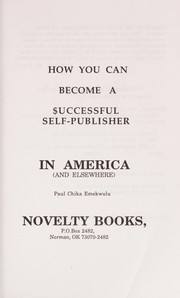 Cover of: How you can become a successful self-publisher in America (and elsewhere) | Paul Chika Emekwulu